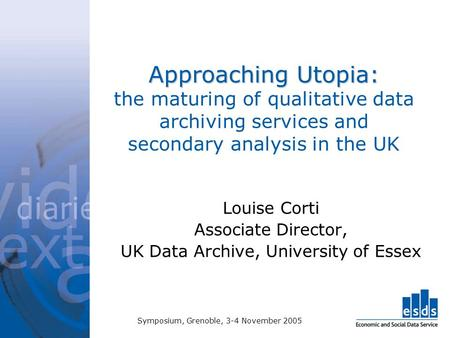 Approaching Utopia: Approaching Utopia: the maturing of qualitative data archiving services and secondary analysis in the UK Louise Corti Associate Director,