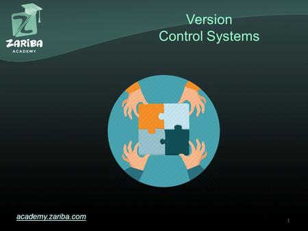 Version Control Systems academy.zariba.com 1. Lecture Content 1.What is Software Configuration Management? 2.Version Control Systems (VCS) 3.Basic Git.