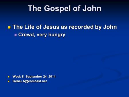 The Gospel of John The Life of Jesus as recorded by John The Life of Jesus as recorded by John Crowd, very hungry Crowd, very hungry Week 8, September.