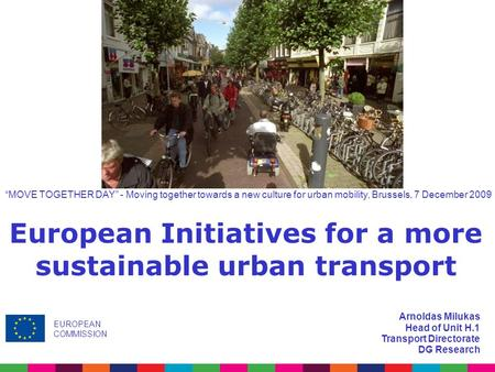 "Arnoldas Milukas Head of Unit H.1 Transport Directorate DG Research European Initiatives for a more sustainable urban transport EUROPEAN COMMISSION ""MOVE."