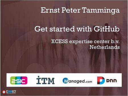 Ernst Peter Tamminga Get started with GitHub XCESS expertise center b.v. Netherlands.