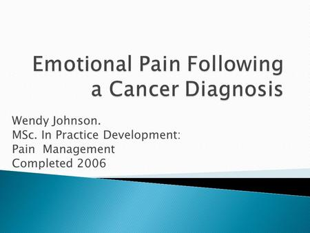 Wendy Johnson. MSc. In Practice Development: Pain Management Completed 2006.