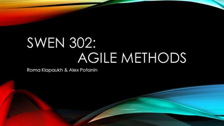 SWEN 302: AGILE METHODS Roma Klapaukh & Alex Potanin.