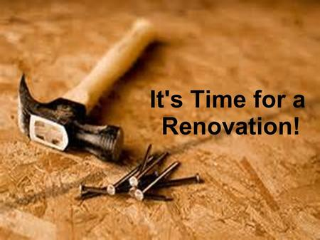 "It's Time for a Renovation!. 2 Corinthians 5:17 ""This means that anyone who belongs to Christ has become a new person. The old life is gone; a new life."