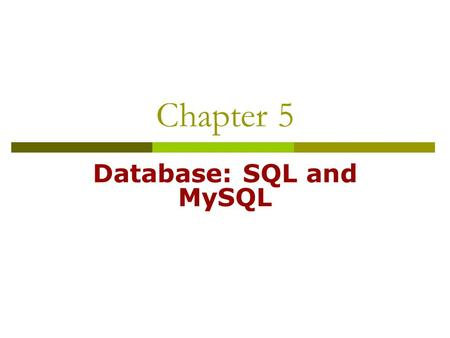 Chapter 5 Database: SQL and MySQL. 2 Introduction  A database is an integrated collection of data. A database management system (DBMS) provides mechanisms.