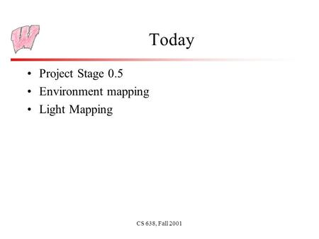 CS 638, Fall 2001 Today Project Stage 0.5 Environment mapping Light Mapping.