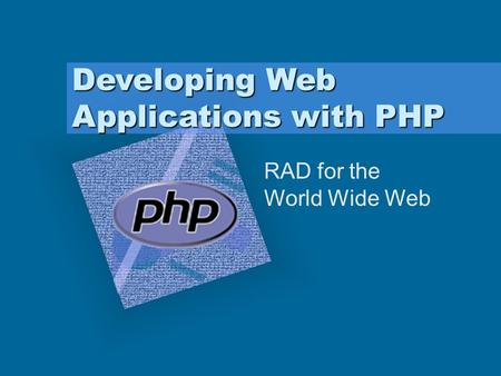 Developing Web Applications with PHP RAD for the World Wide Web.