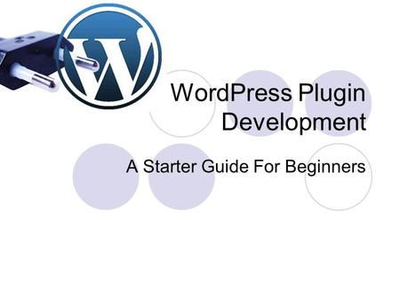 WordPress Plugin Development A Starter Guide For Beginners.