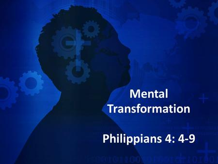 Mental Transformation Philippians 4: 4-9. For as he thinks in his heart, so is he… Proverb 23:7 For as he thinks in his heart, so is he… Proverb 23:7.