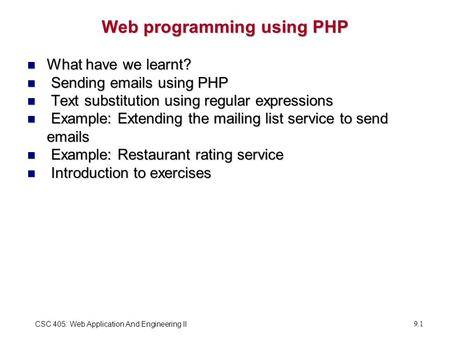 CSC 405: Web Application And Engineering II9.1 Web programming using PHP What have we learnt? What have we learnt? Sending emails using PHP Sending emails.