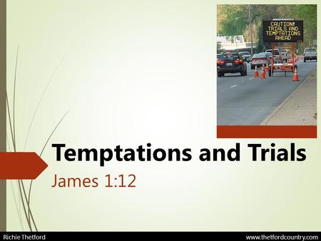 Temptations and Trials James 1:12 Richie Thetford www.thetfordcountry.com.