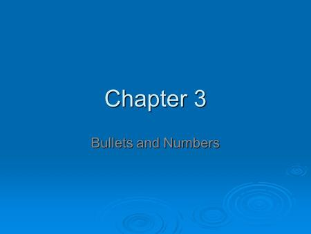 Chapter 3 Bullets and Numbers. Bullets  To start a list, click the bullets command Home tab   Press Enter, a new bulleted point is added.