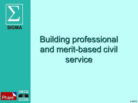 SIGMA © OECD Building professional and merit-based civil service.