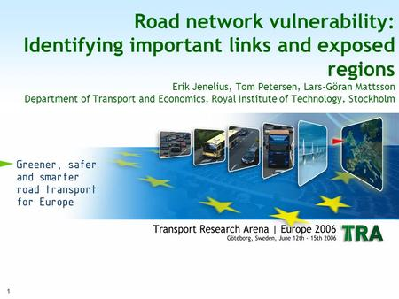 1 Road network vulnerability: Identifying important links and exposed regions Erik Jenelius, Tom Petersen, Lars-Göran Mattsson Department of Transport.