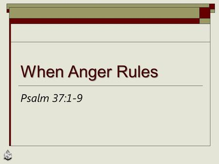 When Anger Rules Psalm 37:1-9. Displays of Anger  Politics and anger, Proverbs 22:8  Our character and disposition must be different from the world,