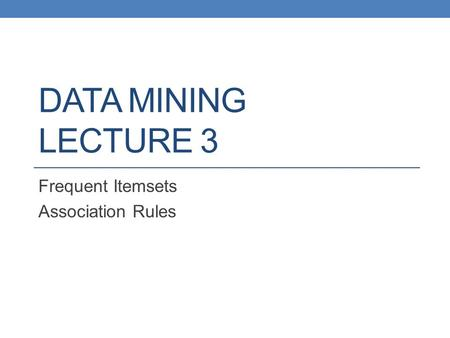 DATA MINING LECTURE 3 Frequent Itemsets Association Rules.
