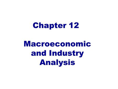 Macroeconomic and Industry Analysis Chapter 12. 12.1 The Global Economy 12-2.