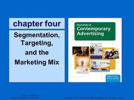McGraw-Hill/Irwin Essentials of Contemporary Advertising Copyright © 2007 The McGraw-Hill Companies, Inc. All rights reserved. chapter four Segmentation,
