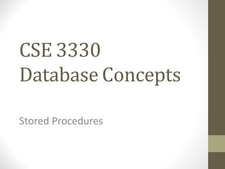CSE 3330 Database Concepts Stored Procedures. How to create a user CREATE USER..  GRANT PRIVILEGE.
