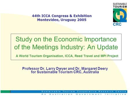 Study on the Economic Importance of the Meetings Industry: An Update A World Tourism Organisation, ICCA, Reed Travel and MPI Project Professor Dr. Larry.