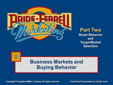 Business Markets and Buying Behavior Part Two Buyer Behavior and Target Market Selection Copyright © Houghton Mifflin Company. All rights reserved. PowerPoint.