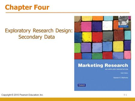 4-1 Copyright © 2010 Pearson Education, Inc. Chapter Four Exploratory Research Design: Secondary Data.