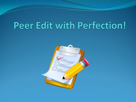 What is Peer Editing? A peer is someone your own age. Editing means making suggestions, comments, compliments, and changes to writing.  Peer editing.