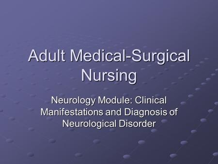 Adult Medical-Surgical Nursing Neurology Module: Clinical Manifestations and Diagnosis of Neurological Disorder.