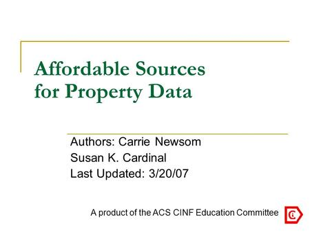 Affordable Sources for Property Data Authors: Carrie Newsom Susan K. Cardinal Last Updated: 3/20/07 A product of the ACS CINF Education Committee.