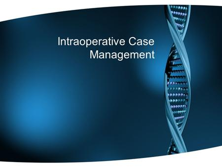Intraoperative Case Management. Reading Assignment You are responsible for the reading material The operative sequence will be more thoroughly explained.