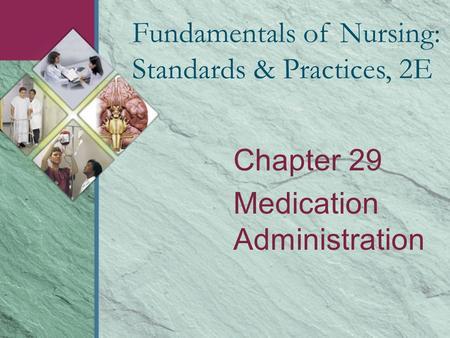 Chapter 29 Medication Administration Fundamentals of Nursing: Standards & Practices, 2E.