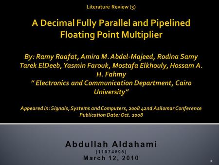 Abdullah Aldahami (11074595) March 12, 2010 1. 1. Introduction 2. Background 3. Proposed Multiplier Design a.System Overview b.Fixed Point Multiplier.