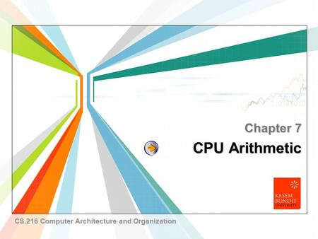 L/O/G/O www.themegallery.com CPU Arithmetic Chapter 7 CS.216 Computer Architecture and Organization.