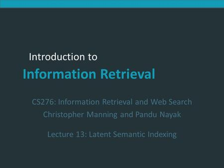 Introduction to Information Retrieval Introduction to Information Retrieval CS276: Information Retrieval and Web Search Christopher Manning and Pandu Nayak.