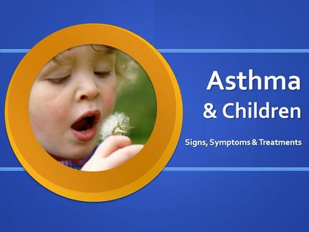 Asthma & Children Signs, Symptoms & Treatments. What is Asthma? Asthma is a chronic inflammation of the airways, or a form of allergic response, caused.