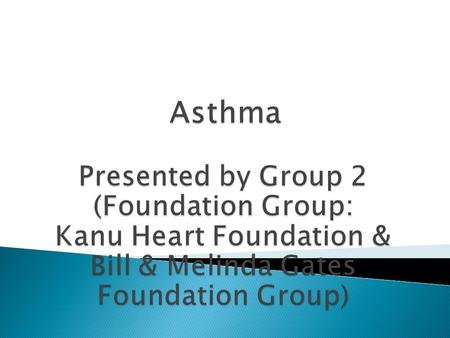 Asthma What is Asthma?  Chronic disease of the airways that may cause  Wheezing  Breathlessness  Chest tightness  Nighttime or early morning coughing.