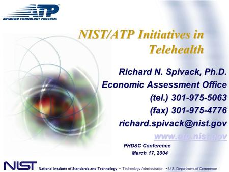 National Institute of Standards and Technology Technology Administration U.S. Department of Commerce NIST/ATP Initiatives in Telehealth Richard N. Spivack,