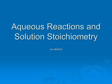 Aqueous Reactions and Solution Stoichiometry (rev. 08/28/10)