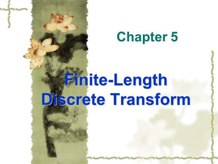 Chapter 5 Finite-Length Discrete Transform. §5.2.1 The Discrete Fourier Transform  Definition - The simplest relation between a length- N sequence x[n],