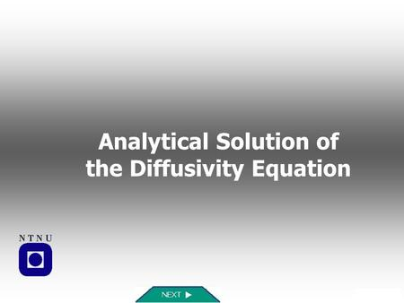 Analytical Solution of the Diffusivity Equation. FAQReferencesSummaryInfo Learning Objectives Introduction Analytical Solution Linear Systems Radial Systems.