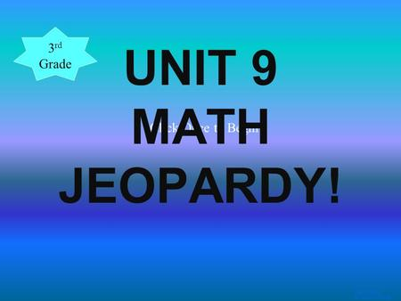 Template by Bill Arcuri, WCSD Click Once to Begin UNIT 9 MATH JEOPARDY! 3 rd Grade.