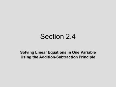 Section 2.4 Solving Linear Equations in One Variable Using the Addition-Subtraction Principle.