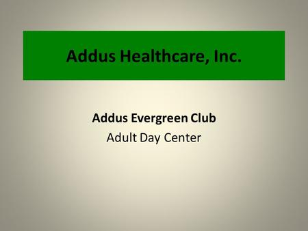 Addus Healthcare, Inc. Addus Evergreen Club Adult Day Center.
