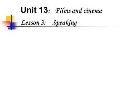 Unit 13 : Films and cinema Lesson 3: Speaking. Unit 13 : Films and cinema Lesson 3: Speaking 1. Task 1 How do you feel about each kind of film? Put a.