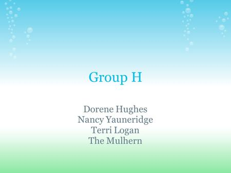 Group H Dorene Hughes Nancy Yauneridge Terri Logan The Mulhern.