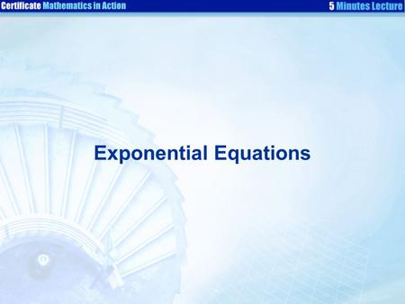Exponential Equations. Do you remember how to solve 2 x = 16?  2 x = 16 An equation with unknown indices is called an exponential equation. 2 x = 2 4.