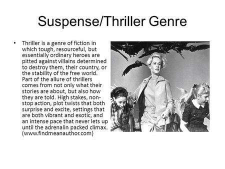 Suspense/Thriller Genre Thriller is a genre of fiction in which tough, resourceful, but essentially ordinary heroes are pitted against villains determined.
