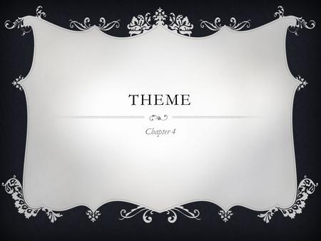 THEME Chapter 4. OBJECTIVE: WE WILL BE ABLE TO DEFINE THEME AND GENRE  Objectives for later in the unit… We will be able to determine the theme of a.