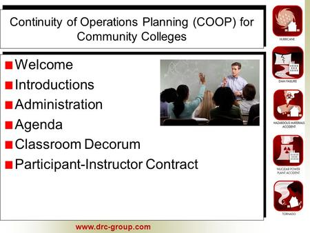 Www.drc-group.com Continuity of Operations Planning (COOP) for Community Colleges Welcome Introductions Administration Agenda Classroom Decorum Participant-Instructor.