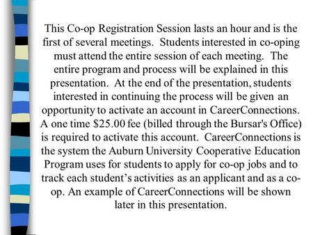 This Co-op Registration Session lasts an hour and is the first of several meetings. Students interested in co-oping must attend the entire session of each.